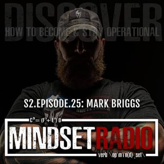 S2.E.25: MARK BRIGGS, what it looks like to be operational from a long career of putting your ass on the line