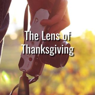 The Lens of Thanksgiving - Morning Manna #3168
