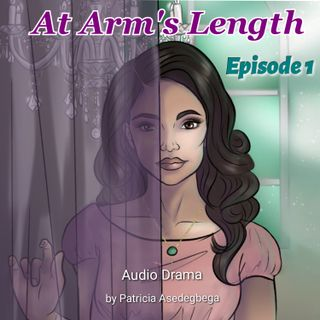 At Arm´s Length- Audio Drama by Patricia Asedegbega (Episode 1)