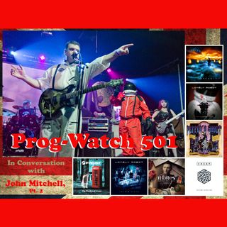 Prog-Watch 501 - In Conversation With John Mitchell, Pt. 2