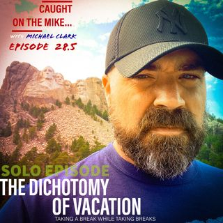 Episode 28.5: The Dichotomy of  Vacation- SOLO EPISODE