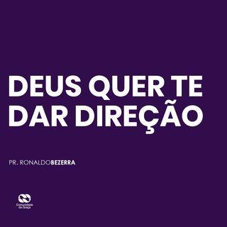 DEUS QUER TE DAR DIREÇÃO // pr. Ronaldo Bezerra