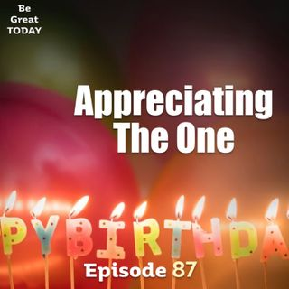 Episode 87: Appreciating The One
