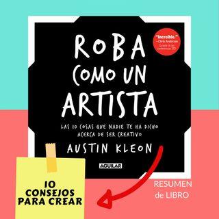Episodio 31 * Roba como un artista: 10 consejos para crear (Resumen del libro)