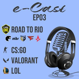 e-Cast Ep03 - Road to Rio CS GO Valorant LOL