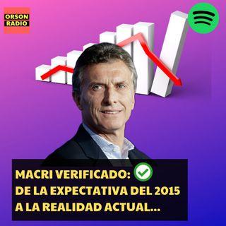 #OrsonRadio -Macri Verificado: de la expectativa del 2015 a la realidad actual...