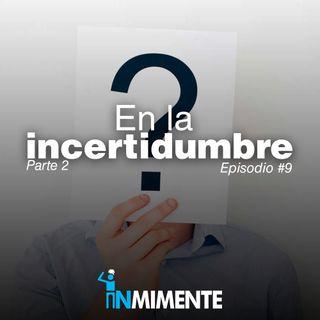 EP 9 - EN LA INCERTIDUMBRE PARTE 2