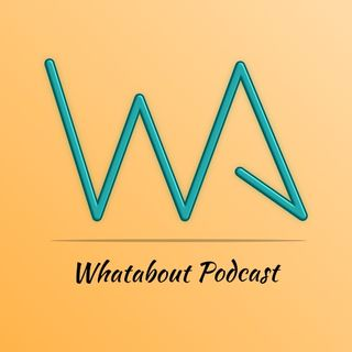Whatabout Podcast