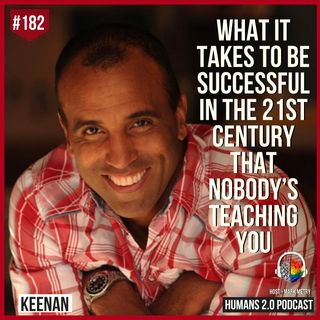 182: Keenan | What It Takes to Be Successful in the 21st Century That Nobody's Teaching You