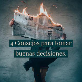 4 Consejos para Tomar Buenas Decisiones.