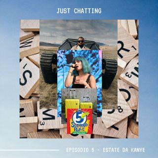 JUST CHATTING - Ep. 5 - Estate da Kanye