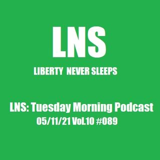 LNS: Tuesday Morning Podcast 05/11/21 Vol.10 #089