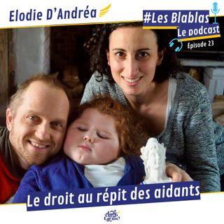 #23 Elodie D'Andréa : Le droit au répit des aidants - Les Blablas : Osons parler du handicap.