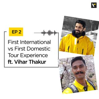 EP 2: First International vs First Domestic Tour Experience With Vihar Thakur