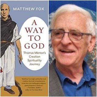 Thomas Merton's Creation Spirituality Journey: A Conversation with Matthew Fox