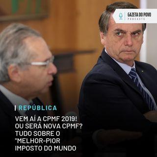 "Vem aí a CPMF 2019! Ou será Nova CPMF? Tudo sobre a volta do ""pior imposto do mundo"""