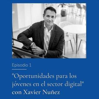 Oportunidades para los jóvenes en el sector digital con Xavier Nuñez