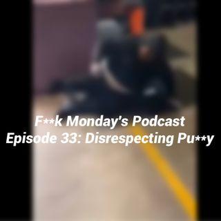 """Epsidoe 33- """"Disrespecting Pu**y"""""""