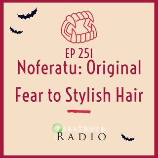 EP 251: Nosferatu Original Fear to Stylish Hair