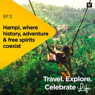 Ep 2: Hampi, where history, adventure & free spirits coexist