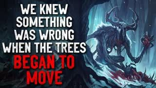 """We Knew Something was Wrong When the Trees Began to Move"" Creepypasta"
