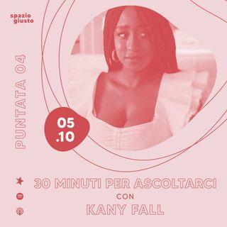 Puntata 04 - 30 minuti per ascoltarci: l'idea a misura di tutti con Kany Fall