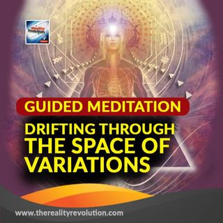 #89 GUIDED MEDITATION: DRIFTING THROUGH THE SPACE OF VARIATIONS 492.8hz