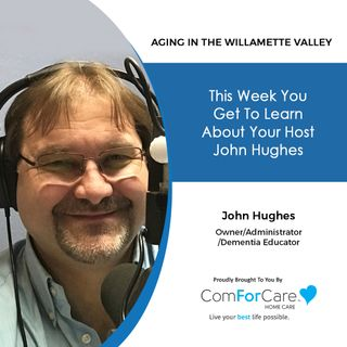 2/20/21: John Hughes of ComForCare | LEARN ABOUT HOST JOHN HUGHES | Aging in the Willamette Valley with John Hughes
