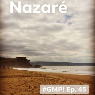 Nazaré - The 'Good Morning Portugal!' Podcast - Episode 45