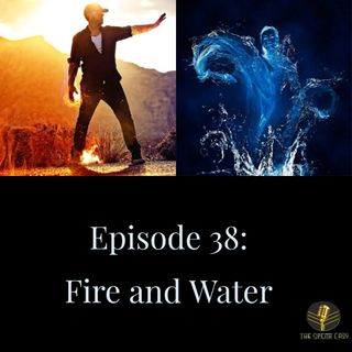Episode 38: Fire and Water