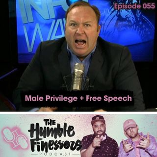 055 - Male Privilege + Free Speech