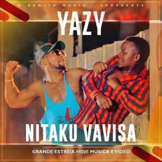 Yazy - Nitaku Vavisa (BAIXAR AQUI MP3)
