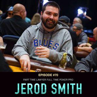 #70 Jerod Smith: Part-Time Lawyer, Full Time Poker Pro