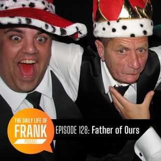 Episode 128 - Father of Ours