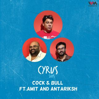 Ep. 692: Cock & Bull feat. Amit and Antariksh