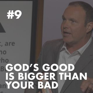 Galatians #9 - God's Good is Bigger than Your Bad