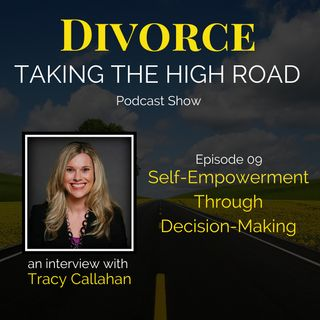 Self-Empowerment Through Decision-Making | Episode 09 | Tracy Callahan