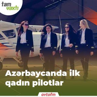 Azərbaycanda ilk qadın pilotlar | Tam vaxtı #33