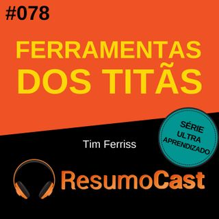 T2#078 Ferramentas dos titãs | Tim Ferriss