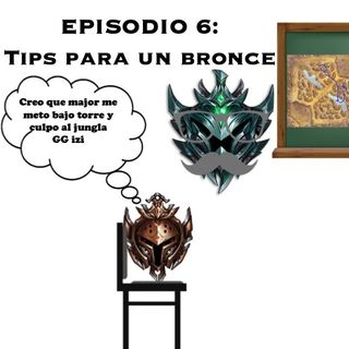 EPISODIO 6: Aconsejando a un bronza