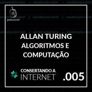 EP  005 - [Alan Turing] Algoritmos e computação | @tevaofigueiras | #consertandoainternet