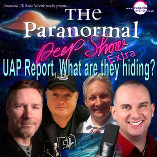 Paranormal Peep Show - UAP Report Special with guests Ben Emlyn-Jones and Phillip Kinsella - 07/02/2021