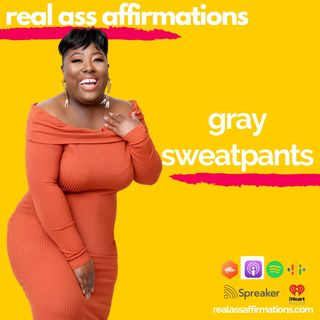 Real Ass Affirmations Gray Sweatpants