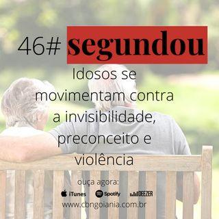 Segundou #46 - Idosos se movimentam contra a invisibilidade, preconceito e violência