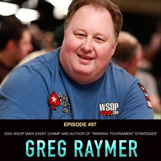 "#97 Greg Raymer: 2004 WSOP Main Event Champ and Author of ""Winning Tournament Strategies"""