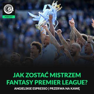 Jak zostać mistrzem w Fantasy Premier League?