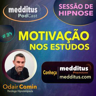 #39 Hipnose para ter Motivação nos Estudos | Odair Comin