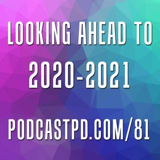 Looking Ahead to 2020-2021 – PPD081