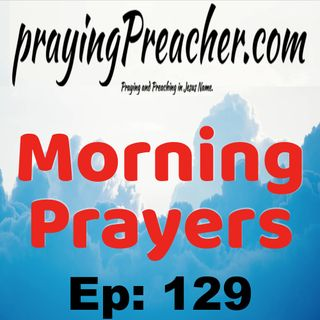 Morning Prayers Ep129  by prayingPreacher