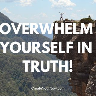 1480 Overwhelm Yourself in Truth!